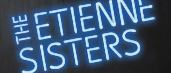 THE ETIENNE SISTERS - 10.09.15-03.10.15